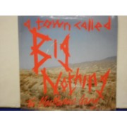 """A TOWN CALLED BIG NOTHING - 7"""" UK"""