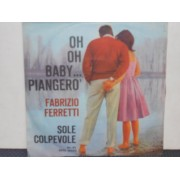 """OH OH BABY PIANGERO' / SOLE COLPEVOLE - 7"""""""