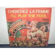 CHERCHEZ LA FEMME / I'LL PLAY THE FOOL