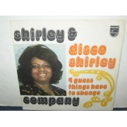 DISCO SHIRLEY / I GUESS THINGS HAVE TO CHANGE