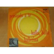 """PENSANDO A TE / BALLA BALLA BALLERINA - 7"""" ITALY"""